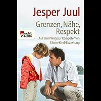 Grenzen, Nähe, Respekt: Auf dem Weg zur kompetenten Eltern-Kind-Beziehung