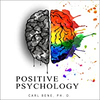 Positive Psychology: Overcome Negativity and Turn Anxiety into Positive Energy - Learn How to Manage your Emotions and…