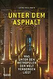 Unter dem Asphalt: Was unter den Metropolen der Welt verborgen liegt