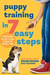 Puppy Training in 7 Easy Steps: Everything You Need to Know to Raise the Perfect Dog Kindle Edition