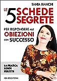 Le 5 Schede Segrete per rispondere alle obiezioni con successo (Le Schede Suggeritore Vol. 1)