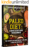 Paleo Diet: A Quick and Easy Guide for Beginners: The Secrets of Rapid Weight Loss and a Healthy Lifestyle. (Paleo Diet, Paleo Diet Cookbook, Weight Loss, Fat Burning, Keto Diet)