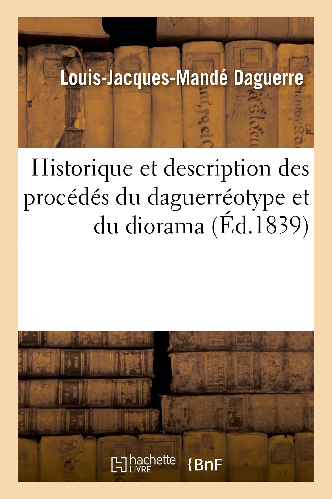 Historique Et Description Des Procédés Du Daguerréotype Et Du Diorama (Savoirs Et Traditions) (French Edition)