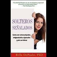 Solteros señalados: cómo son estereotipados, estigmatizados e ignorados y aún son felices (Spanish Edition)