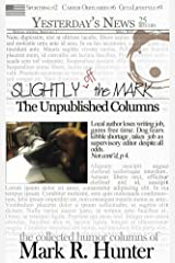 Slightly off the Mark: The Unpublished Columns Kindle Edition