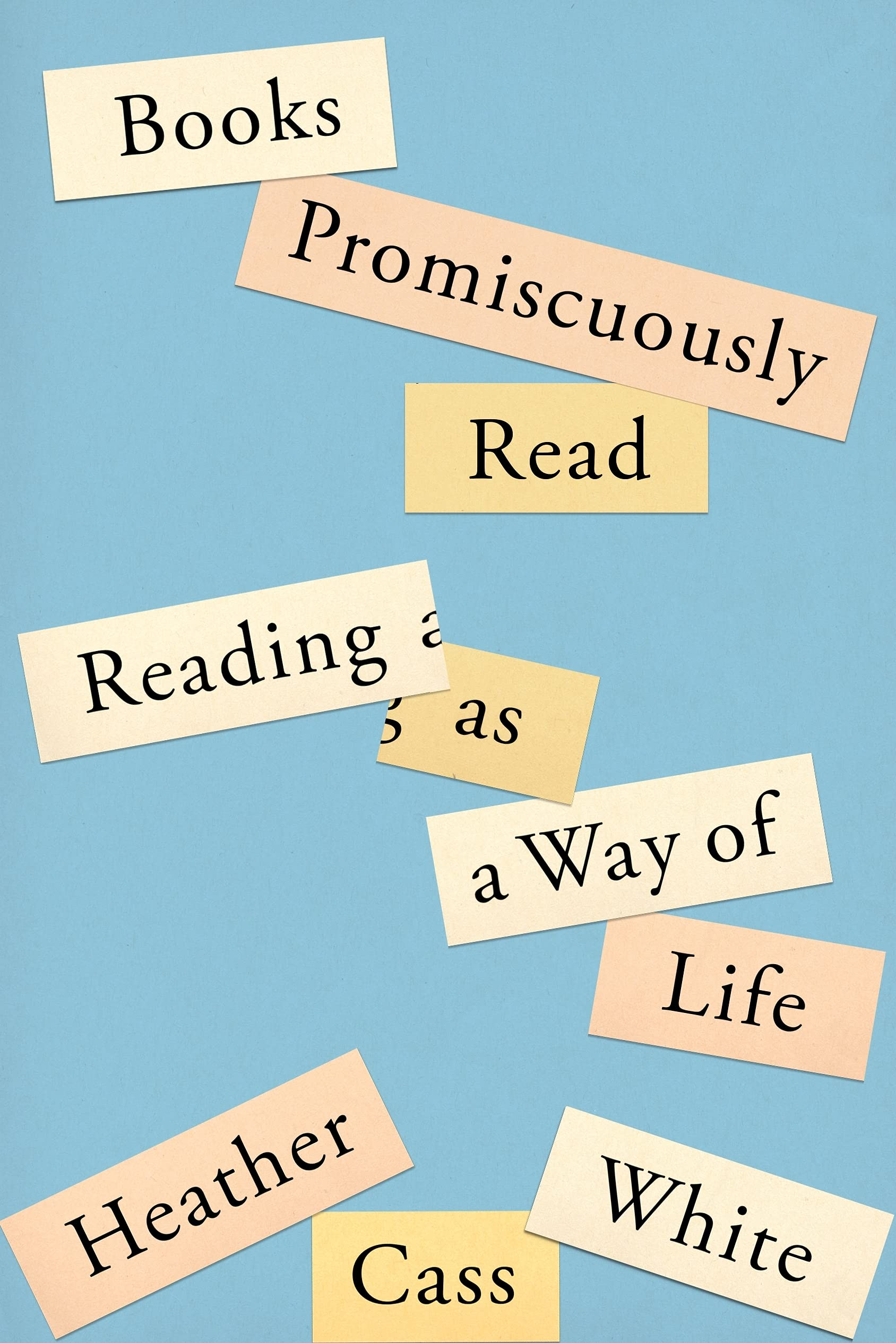 Books Promiscuously Read: Reading as a Way of Life: White, Heather Cass: 9780374115265: Amazon.com: Books