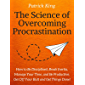 The Science of Overcoming Procrastination: How to Be Disciplined, Break Inertia, Manage Your Time, and Be Productive. Get Off Your Butt and Get Things Done! (English Edition)