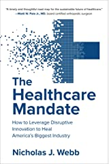 The Healthcare Mandate: How to Leverage Disruptive Innovation to Heal America's Biggest Industry Kindle Edition