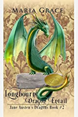Longbourn: Dragon Entail: A Pride and Prejudice Variation (Jane Austen's Dragons Book 2) Kindle Edition