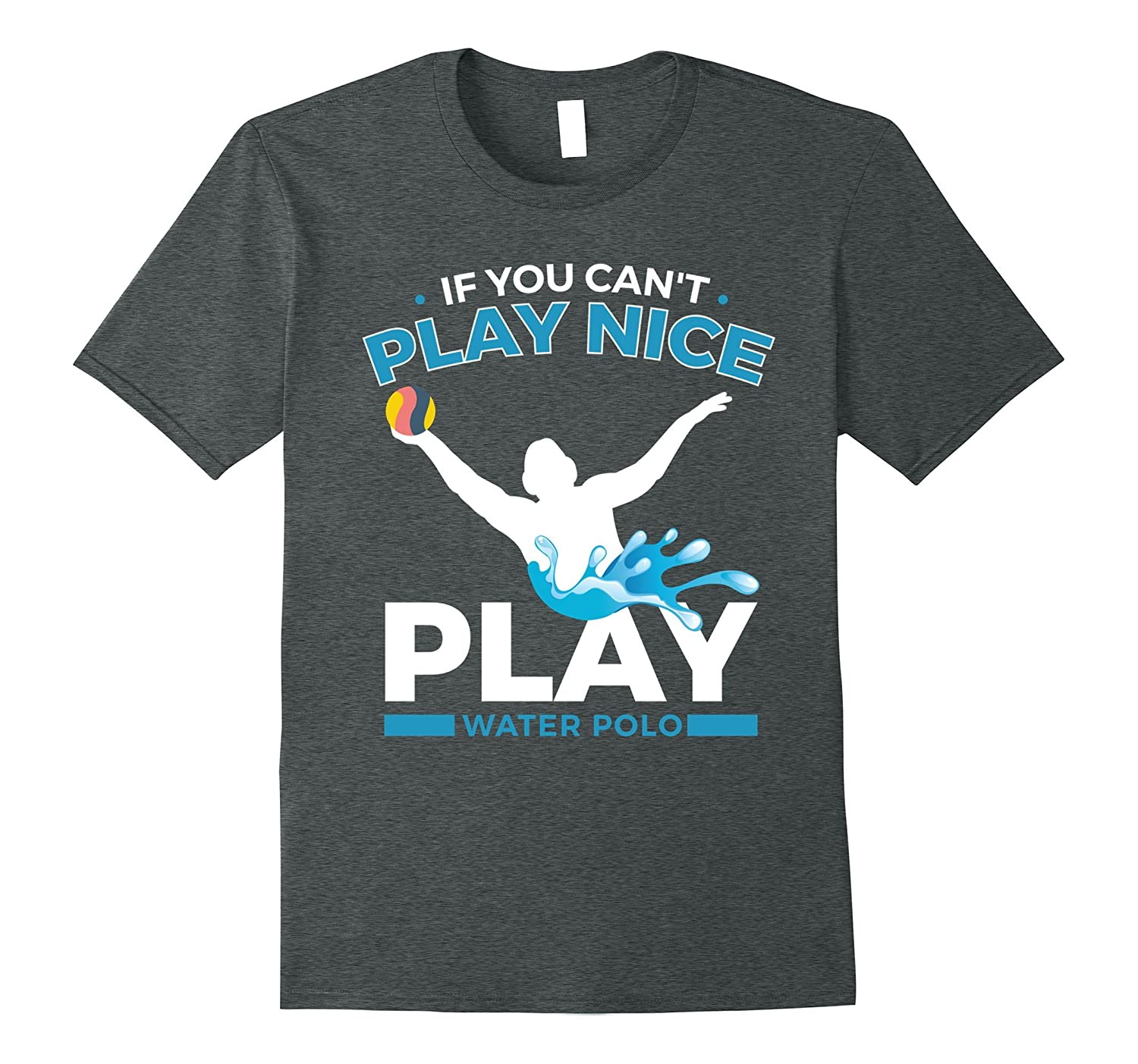 You Can T Play Boxing Shirt: If You Can't Play Nice Play Water Polo T-Shirt-T-Shirt