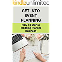 Get Into Event Planning: How To Start A Wedding Planner Business: Steps To Starting A Wedding Planning Business