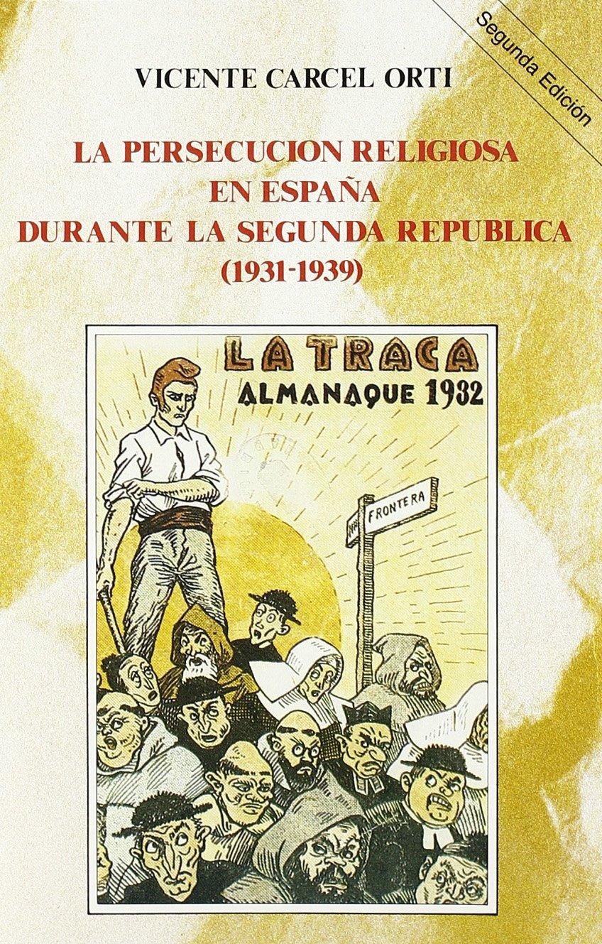 La persecución religiosa en España durante la Segunda República 1931-1939 Historia y Biografías: Amazon.es: Cárcel Orti, Vicente: Libros