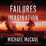 Failures of Imagination: The Deadliest Threats to Our Homeland - and How to Thwart Them