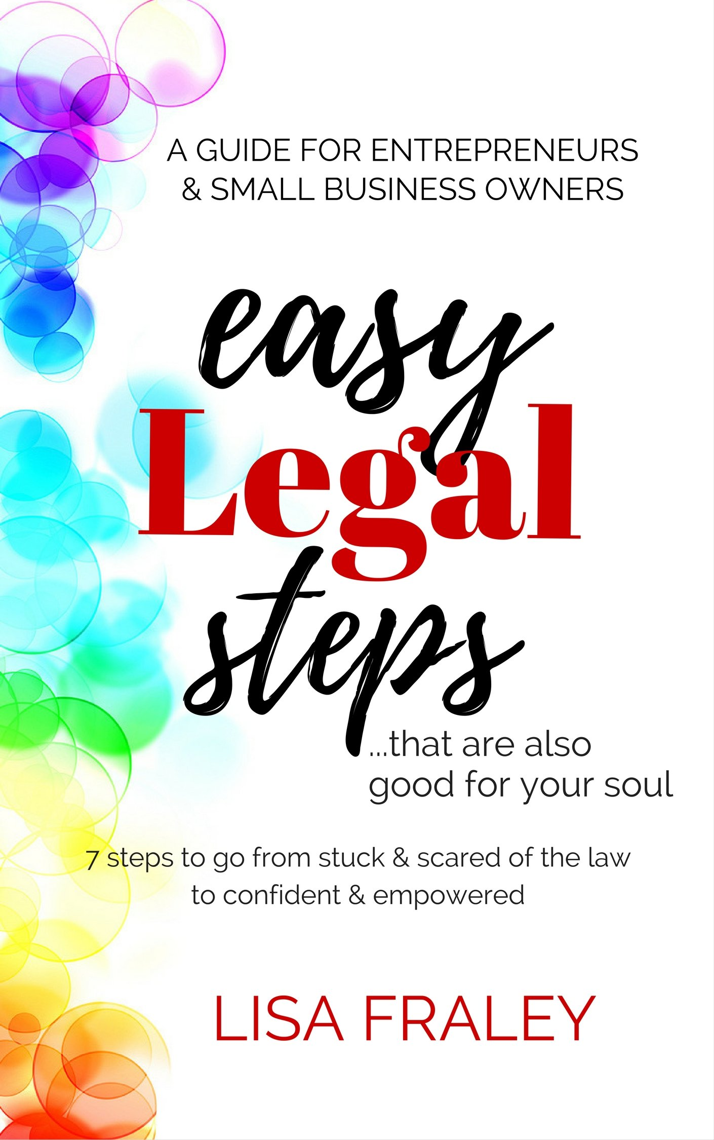 Easy Legal Steps...That Are Also Good For Your Soul  7 Steps To Go From Stuck And Scared Of The Law To Confident And Empowered  English Edition
