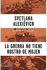 La guerra no tiene rostro de mujer (Spanish Edition) Kindle Edition