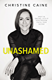 Unashamed: Drop the Baggage, Pick up Your Freedom, Fulfill Your Destiny