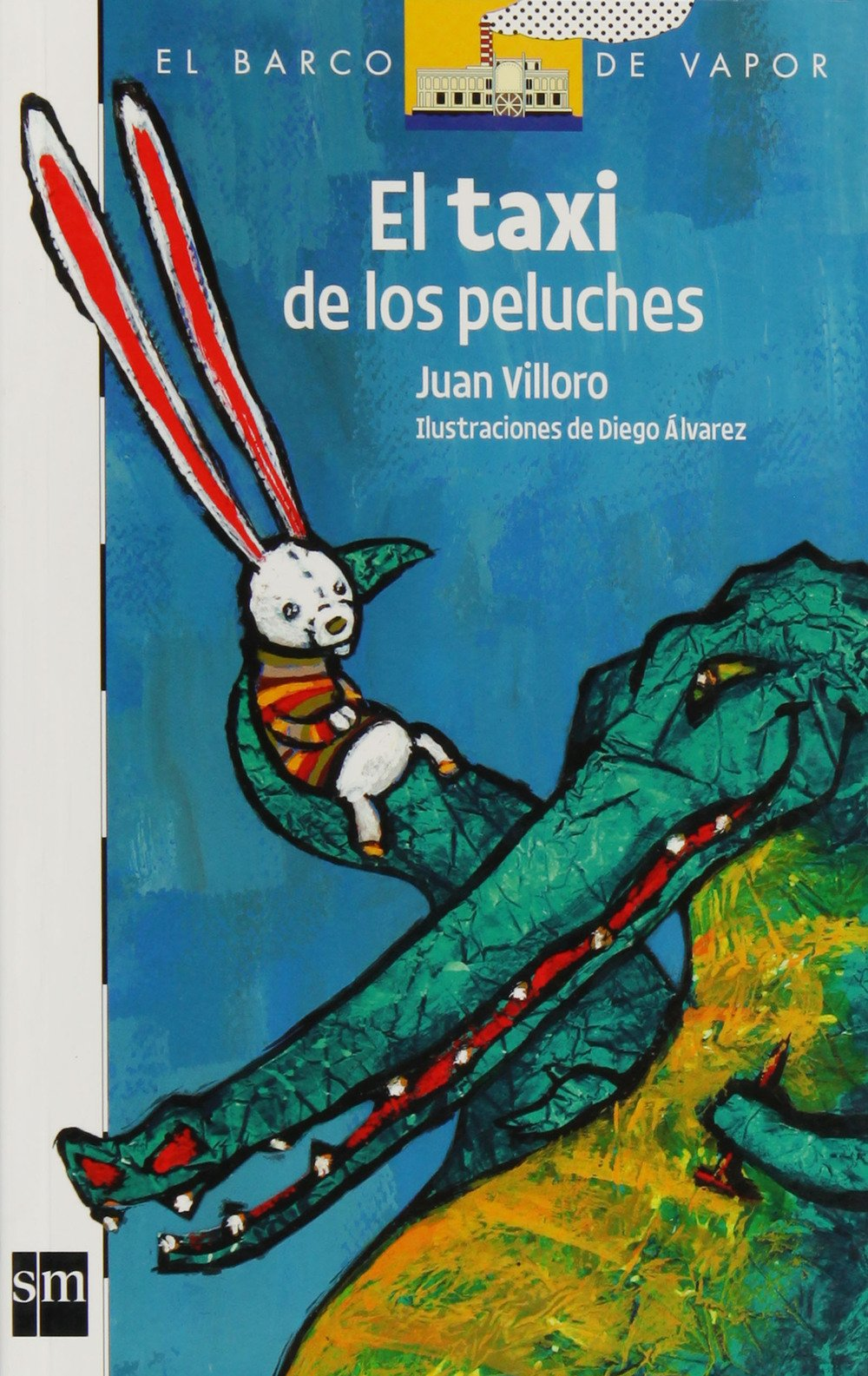 El taxi de los peluches / The Taxi of the Stuffed Animals (El barco de vapor: serie blanca / The Steamboat: White Series) (Spanish Edition): Juan Villoro, ...