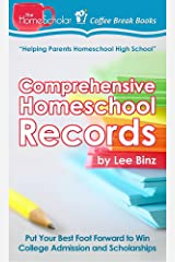 Comprehensive Homeschool Records: Put Your Best Foot Forward to Win College Admission and Scholarships (The HomeScholar's Coffee Break Book series 26) Kindle Edition