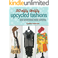 50 Nifty Thrifty Upcycled Fashions: Sew Something from Nothing book cover
