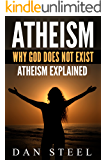 Atheism: Why God Does Not Exist: Atheism Explained