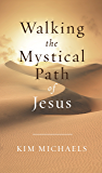 Walking the Mystical Path of Jesus (From the Heart of Jesus Book 2)