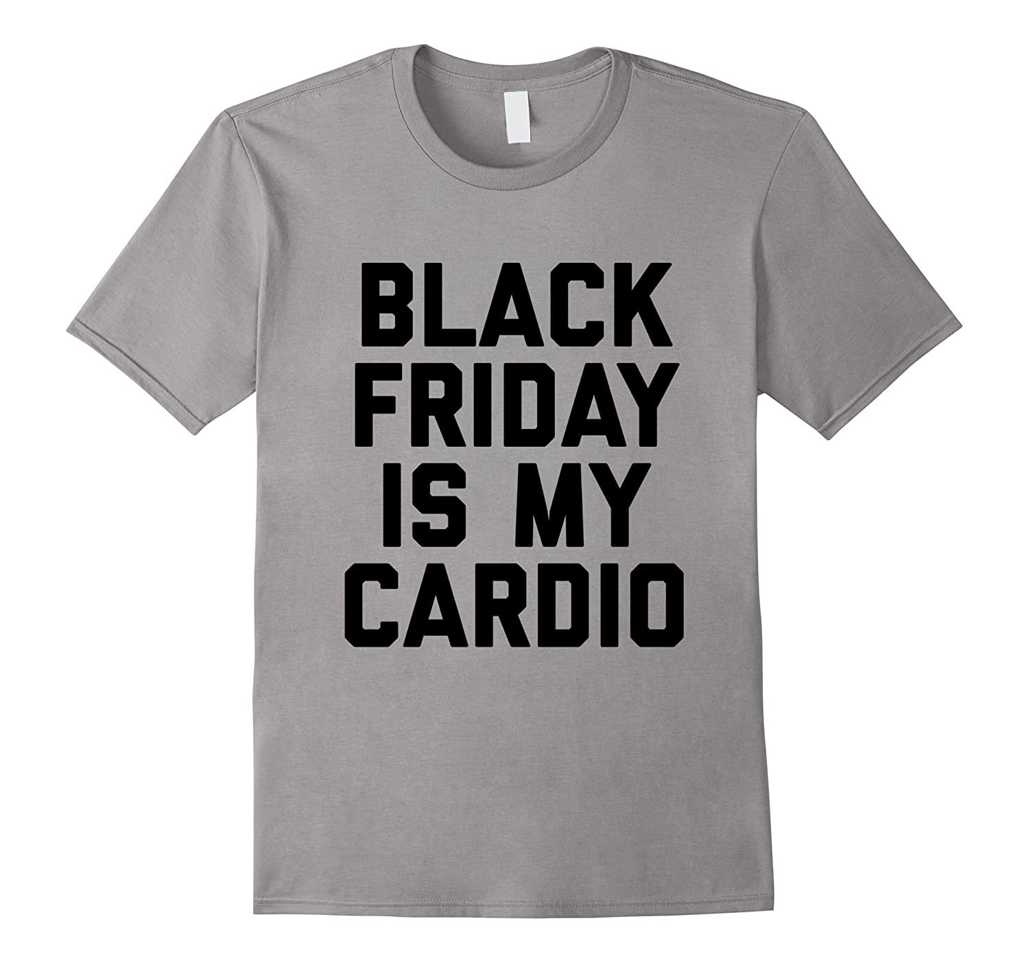 8ddf37fdd Top1: Black Friday Is My Cardio Funny Black Friday T Shirt. Wholesale Price :14.99
