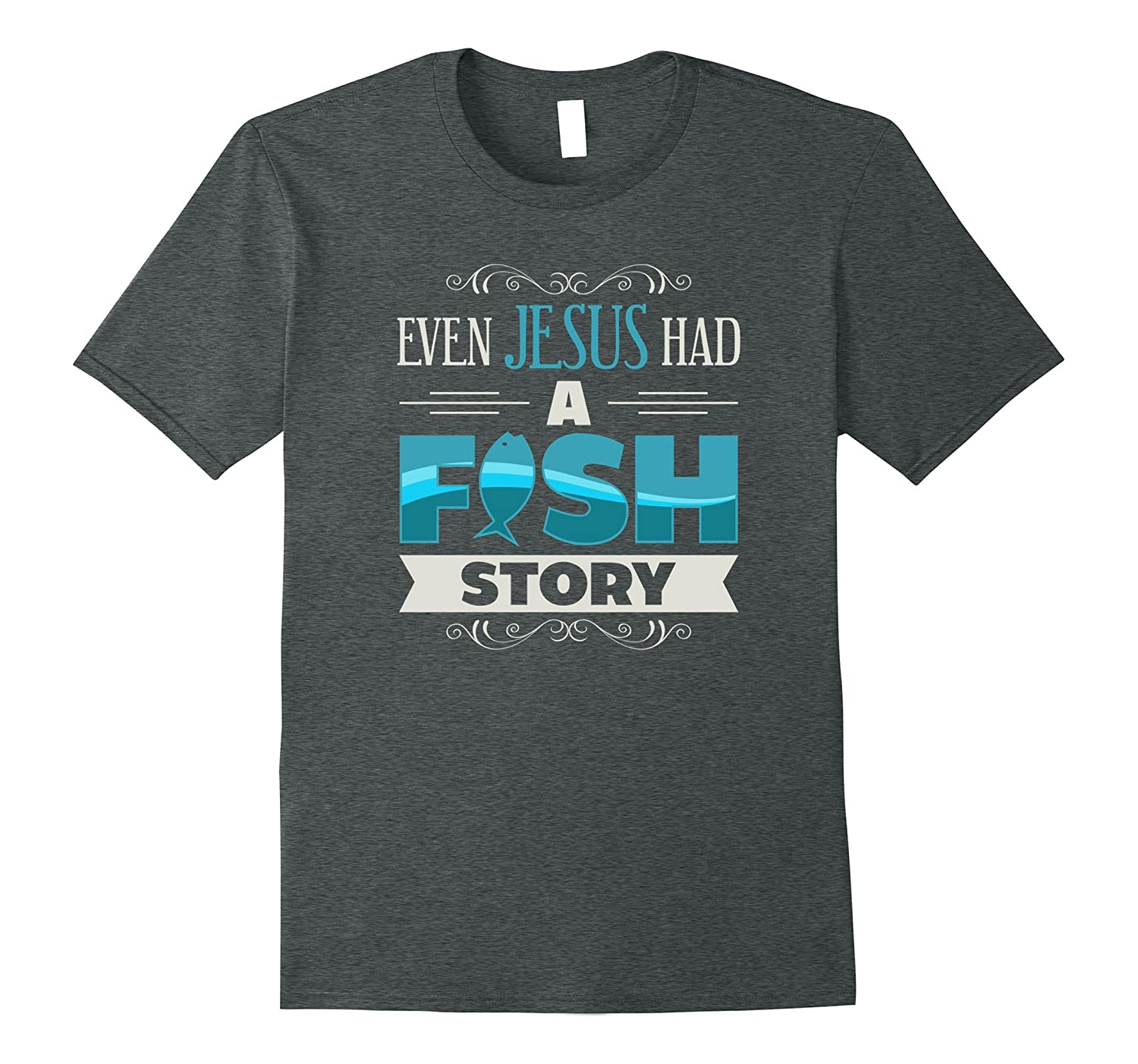 Even Jesus Had A Fish Story Christian Faith T Shirt Art