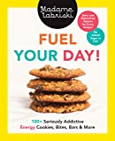 Fuel Your Day!: 100+ Seriously Addictive Energy Cookies, Bites, Bars and More