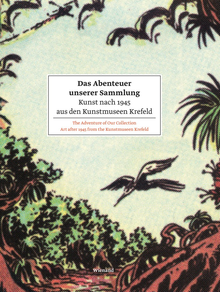 Read Online The Adventure of Our Collection: Art after 1945 from the Kunstmuseen Krefeld PDF
