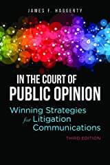 In the Court of Public Opinion: Winning Strategies for Litigation Communications Paperback