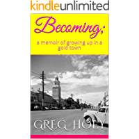 Becoming;: a memoir of growing up in a gold town