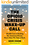 The Opioid Crisis Wake-Up Call: Health Care is Stealing the American Dream. Here's How We Take it Back