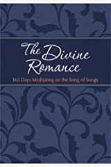 The Divine Romance: 365 Days Meditating on the Song of Songs (The Passion Translation) Kindle Edition