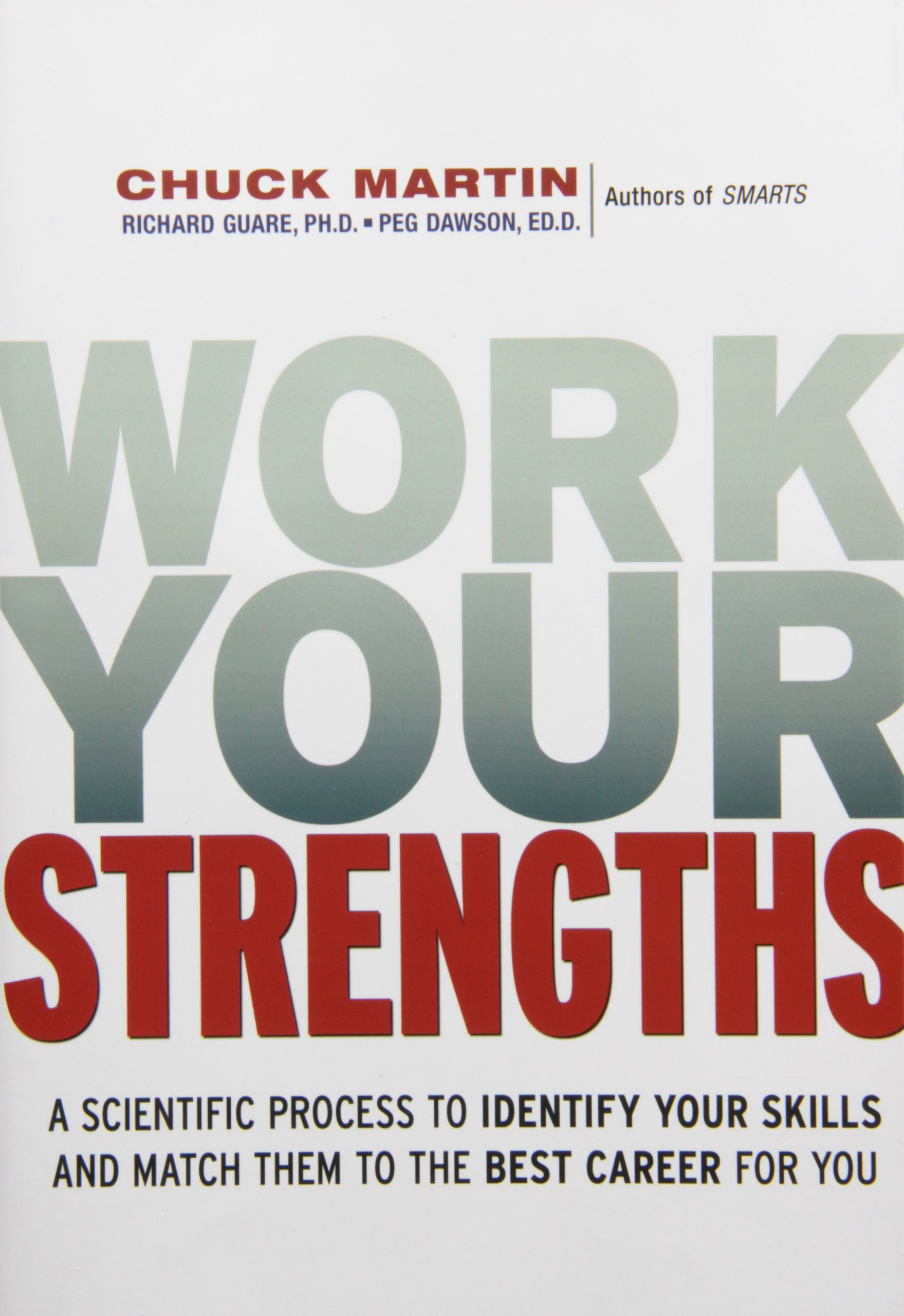 work your strengths a scientific process to identify your skills work your strengths a scientific process to identify your skills and match them to the best career for you chuck martin amazon com books
