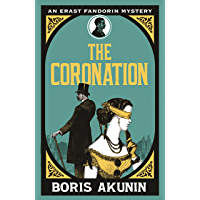 The Coronation: Erast Fandorin 7 (Erast Fandorin Mysteries) (English Edition)