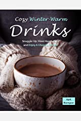 Cozy Winter-Warm Drinks: Snuggle Up, Have Hearty Sips and Enjoy A Cheerful Winter Kindle Edition