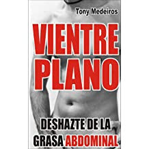 VIENTRE PLANO: Deshazte de la Grasa Abdominal (Spanish Edition) Nov 19, 2017