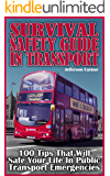 Survival Safety Guide In Transport: 100 Tips That Will Safe Your Life In Public Transport Emergencies