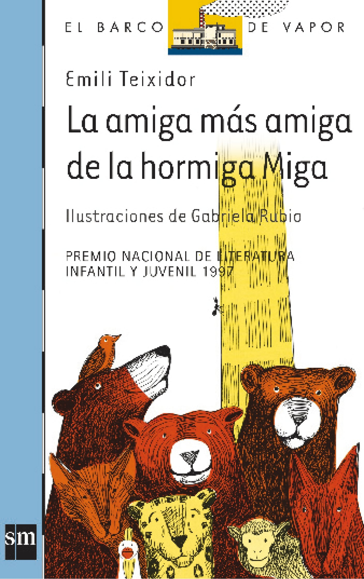 La amiga mas amiga de la hormiga miga / The most Friendly Friend of Ant Miga (El barco de vapor / The Steamboat) (Spanish Edition): Emili Teixidor, ...