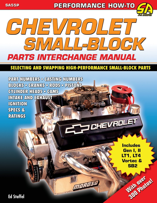Chevrolet Small Block Parts Interchange Manual: Ed Jr. Staffel:  9781613251089: Amazon.com: Books