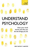 Understand Psychology: Teach Yourself: How Your Mind Works and Why You Do the Things You Do