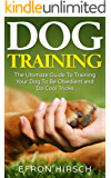 Dog Training: The Ultimate Guide To Training Your Dog To Be Obedient and Do Cool Tricks (Dog Training Books Book 1)