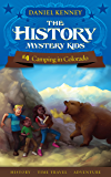 The History Mystery Kids 4: Camping in Colorado (A time travel adventure for children ages 9-12)