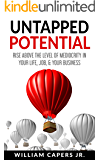 UNTAPPED POTENTIAL: Rise Above the Level of Mеdiосritу In Your Life, Job, & Your Business