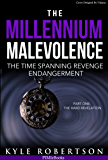 Free First Book: The Millennium Malevolence (Science Fiction): The Time Spanning Revenge Endangerment (Time Revenge Chronicles Book 1)