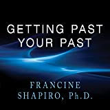 Getting Past Your Past: Take Control of Your Life
