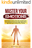 Master Your Emotions: The Complete Guide to Know How are Destructive Emotions Made, Control your Anger, Relieve Stress and finally Rediscovering Positive Thinking