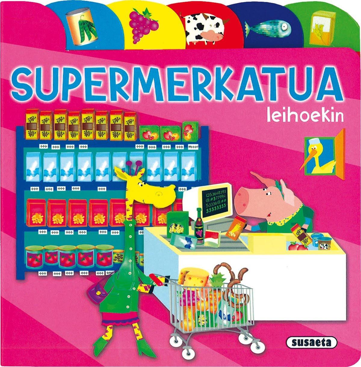 Supermerkatua (Aurkibideak Eta Leihoak) (Euskera) Libro de cartón – 9 nov 2016 Equipo Susaeta Tikal-Susaeta 8430549331 Libros Ilustrados