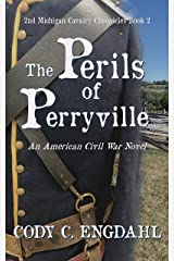 The Perils of Perryville (2nd Michigan Cavalry Chronicles) Kindle Edition