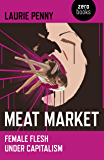 Meat Market: Female Flesh Under Capitalism